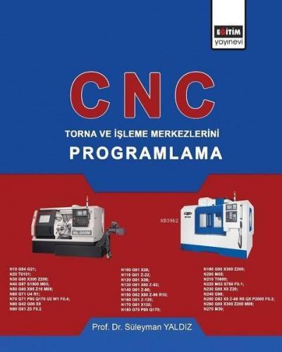 CNC: Torna ve İşleme Merkezlerini Programlama