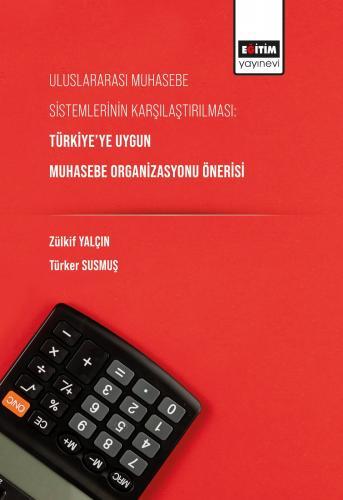 Uluslararası Muhasebe Sistemlerinin Karşılaştırılması: Türkiye'ye Uygu