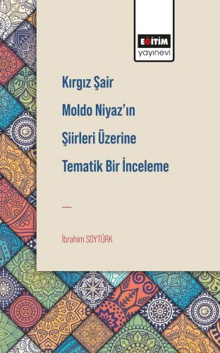 Kırgız Şair Moldo Niyaz'ın Şiirleri Üzerine Tematik Bir İnceleme